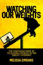 "Watching Our Weights: The Contradictions of Televising Fatness in the ""Obesity Epidemic"""