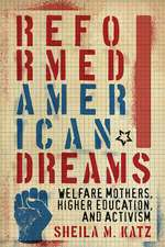Reformed American Dreams: Welfare Mothers, Higher Education, and Activism
