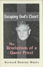 Escaping God's Closet:  The Revelations of a Queer Priest the Revelations of a Queer Priest