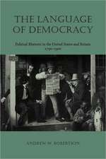 The Language of Democracy:  Political Rhetoric in the United States and Britain, 1790 1900