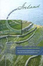 Re-Imaging Ireland: How A Storieed Island Is Transforming Its Politics, Economics, Religious Life, A: