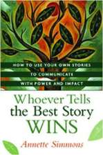 Whoever Tells the Best Story Wins: How to Find, Develop, and Deliver Stories to Communicate with Power and Impact