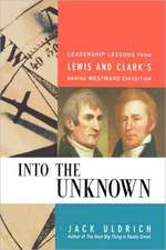 Into the Unknown: Leadership Lessons from Lewis and   Clark's Daring Westward Expedition