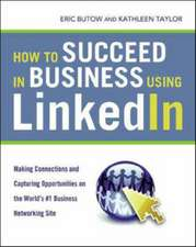 How to Succeed in Business Using LinkedIn: Making Connections and Capturing Opportunities on the World's #1 Business Networking Site: Making Connections and Capturing Opportunities