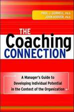 The Coaching Connection: A Manager's Guide to Developing Individual Potential in the Context of the Organization