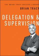 Delegation & Supervision: The Brian Tracy Success Library