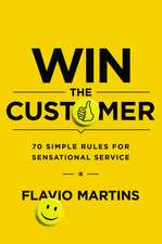 Win the Customer: 70 Simple Rules for Sensational Service