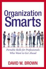 Organization Smarts: Portable Skills for Professionals Who Want to Get Ahead