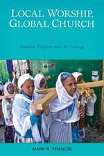 Local Worship, Global Church:  Popular Religion and the Liturgy