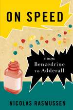On Speed:  The Many Lives of Amphetamine