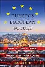 Turkey S European Future:  Behind the Scenes of America S Influence on Eu-Turkey Relations