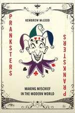 Pranksters:  Making Mischief in the Modern World