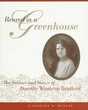 Reared in a Greenhouse:  The Storiesnand Storynof Dorothy Winthrop Bradford