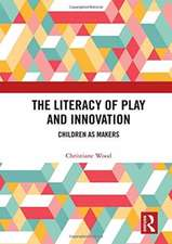 Wood, C: The Literacy of Play and Innovation