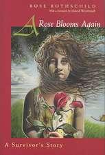 A Rose Blooms Again:  A Survivor's Story