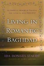 Living in Romantic Baghdad:  An American Memoir of Teaching and Travel in Iraq, 1924-1947