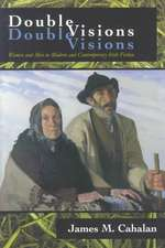 Double Visions:  Women and Men in Modern and Contemporary Irish Fiction