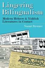 Lingering Bilingualism:  Modern Hebrew and Yiddish Literatures in Contact