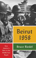 Beirut 1958: How America's Wars in the Middle East Began