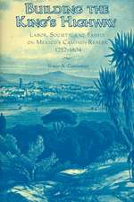 Building the King's Highway: Labor, Society, and Family on Mexico's Caminos Reales, 1757-1804