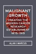 Malignant Growth: Creating the Modern Cancer Research Establishment, 1875–1915