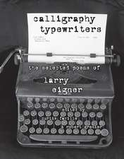 Calligraphy Typewriters: The Selected Poems of Larry Eigner