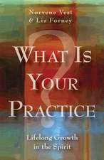 What Is Your Practice?:  Lifelong Growth in the Spirit