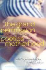 The Grand Permission:  New Writings on Poetics and Motherhood