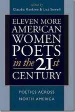 Eleven More American Women Poets in the 21st Century:  Poetics Across North America