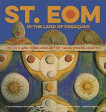 St. Eom in the Land of Pasaquan: The Life and Times and Art of Eddie Owens Martin