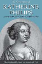 The Noble Flame of Katherine Philips: A Poetics of Culture, Politics, and Friendship