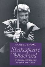 Shakespeare Observed: Studies in Performance on Stage and Screen