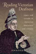 Reading Victorian Deafness: Signs and Sounds in Victorian Literature and Culture