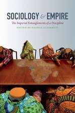 Sociology & Empire:  The Imperial Entanglements of a Discipline