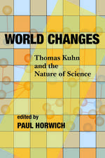 World Changes: Thomas Kuhn and the Nature of Science