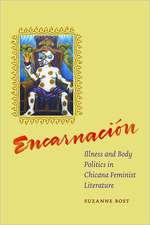 Encarnacion:  Illness and Body Politics in Chicana Feminist Literature