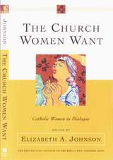 The Church Women Want: Catholic Women in Dialogue