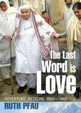 The Last Word is Love: Adventure, Medicine, War and God