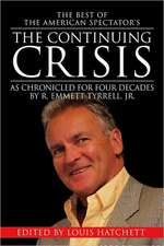The Continuing Crisis: As Chronicled for Four Decades by R. Emmett Tyrrell, Jr.