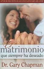 Matrimonio Que Siempre Ha Deseado = The Marriage You've Always Wanted