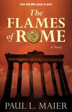 The Flames of Rome:  Discovering the Courage to Stand for Your Faith