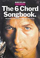 The 6 Chord Songbook: Play All These Dylan Songs on Guitar With Only 6 Chords