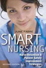 Smart Nursing:  Nurse Retention & Patient Safety Improvement Strategies, Second Edition