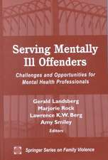 Serving Mentally Ill Offenders:  Challenges & Opportunities for Mental Health Professionals