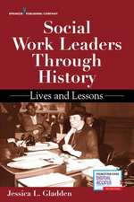 Social Work Leaders Through History: Lives and Lessons