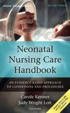 Neonatal Nursing Care Handbook, Second Edition:  An Evidence-Based Approach to Conditions and Procedures
