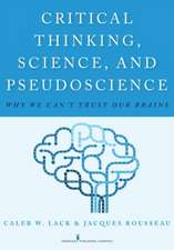 Critical Thinking, Science, and Pseudoscience:  Why We Can't Trust Our Brains