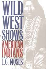 Wild West Shows and the Images of American Indians, 1883-1933