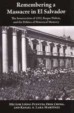 Remembering a Massacre in El Salvador:  The Insurrection of 1932, Roque Dalton, and the Politics of Historical Memory