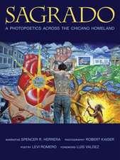 Sagrado:  A Photopoetics Across the Chicano Homeland